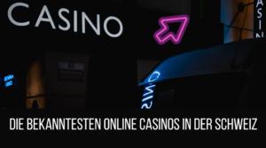 Die bekanntesten Online Casinos in der Schweiz 2021